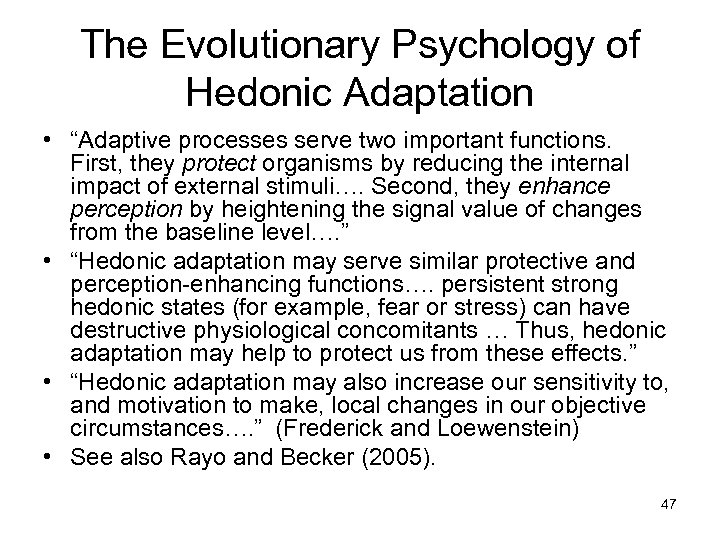"""The Evolutionary Psychology of Hedonic Adaptation • """"Adaptive processes serve two important functions. First,"""