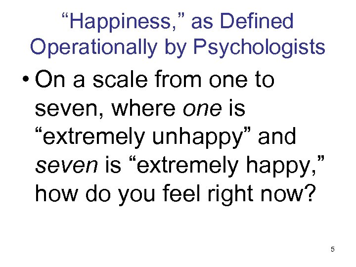 """""""Happiness, """" as Defined Operationally by Psychologists • On a scale from one to"""