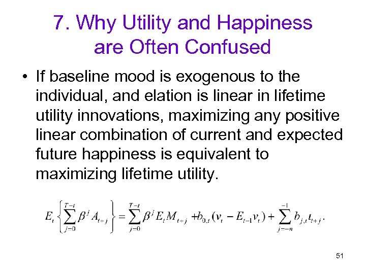 7. Why Utility and Happiness are Often Confused • If baseline mood is exogenous