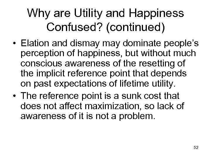 Why are Utility and Happiness Confused? (continued) • Elation and dismay dominate people's perception