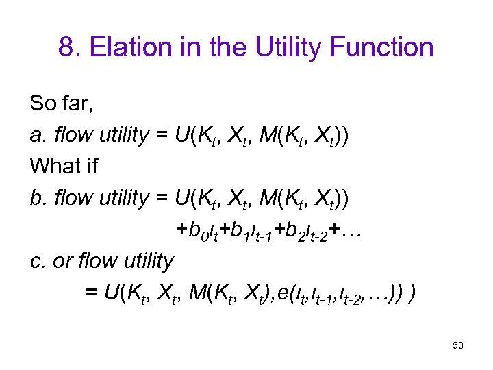 8. Elation in the Utility Function So far, a. flow utility = U(Kt, Xt,