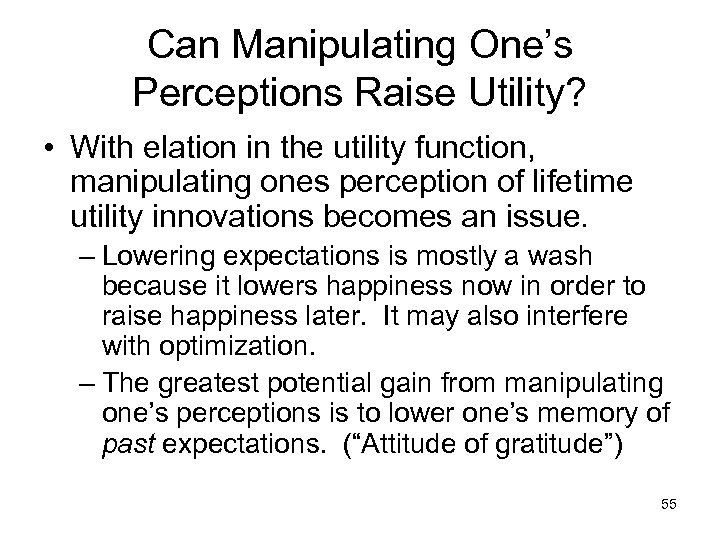 Can Manipulating One's Perceptions Raise Utility? • With elation in the utility function, manipulating