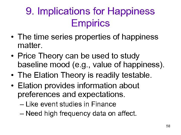 9. Implications for Happiness Empirics • The time series properties of happiness matter. •