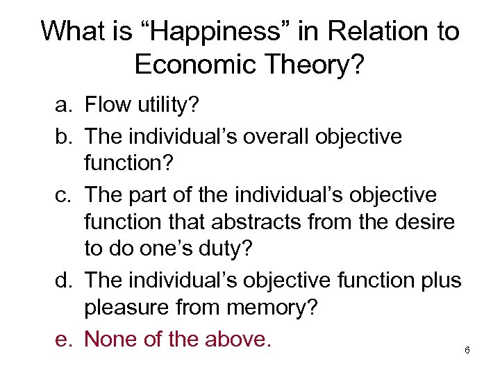 """What is """"Happiness"""" in Relation to Economic Theory? a. Flow utility? b. The individual's"""