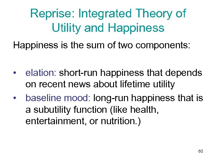 Reprise: Integrated Theory of Utility and Happiness is the sum of two components: •