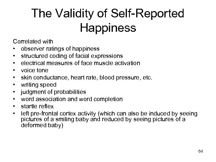 The Validity of Self-Reported Happiness Correlated with • observer ratings of happiness • structured
