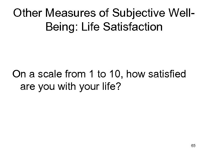 Other Measures of Subjective Well. Being: Life Satisfaction On a scale from 1 to