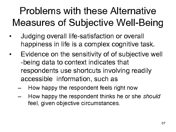 Problems with these Alternative Measures of Subjective Well-Being • • Judging overall life-satisfaction or
