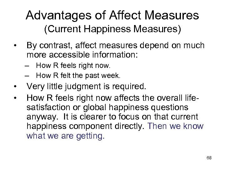 Advantages of Affect Measures (Current Happiness Measures) • By contrast, affect measures depend on