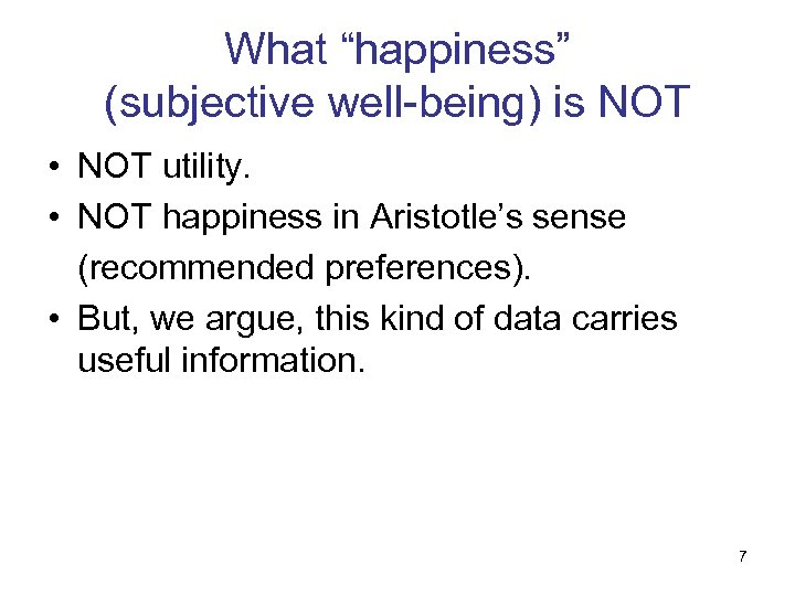 """What """"happiness"""" (subjective well-being) is NOT • NOT utility. • NOT happiness in Aristotle's"""