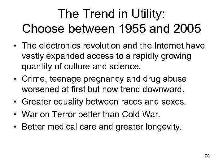 The Trend in Utility: Choose between 1955 and 2005 • The electronics revolution and
