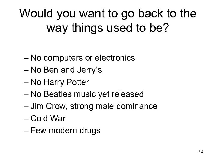 Would you want to go back to the way things used to be? –