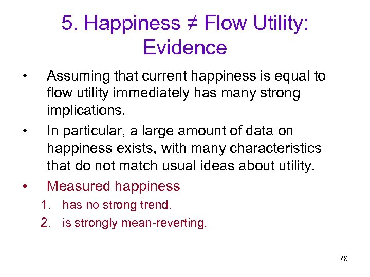 5. Happiness ≠ Flow Utility: Evidence • • • Assuming that current happiness is