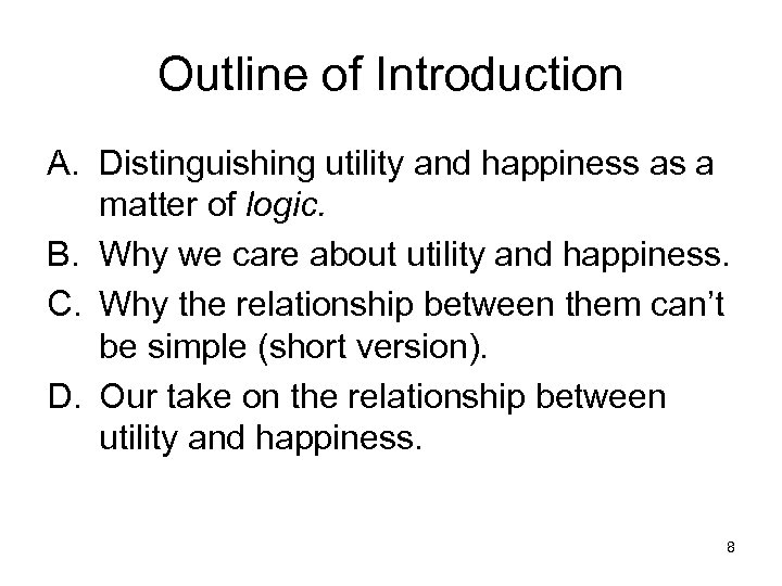 Outline of Introduction A. Distinguishing utility and happiness as a matter of logic. B.