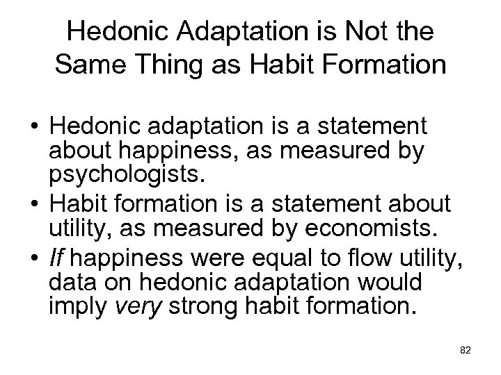 Hedonic Adaptation is Not the Same Thing as Habit Formation • Hedonic adaptation is