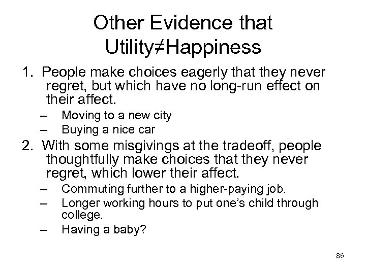Other Evidence that Utility≠Happiness 1. People make choices eagerly that they never regret, but