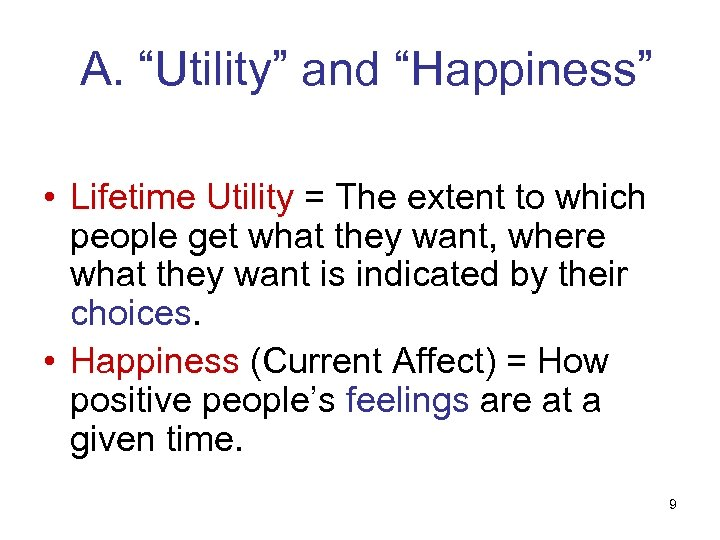 """A. """"Utility"""" and """"Happiness"""" • Lifetime Utility = The extent to which people get"""