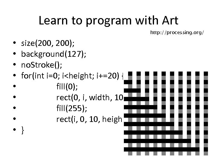 Learn to program with Art http: //processing. org/ • • • size(200, 200); background(127);