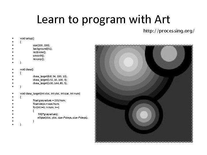 Learn to program with Art http: //processing. org/ • • void setup() { size(200,