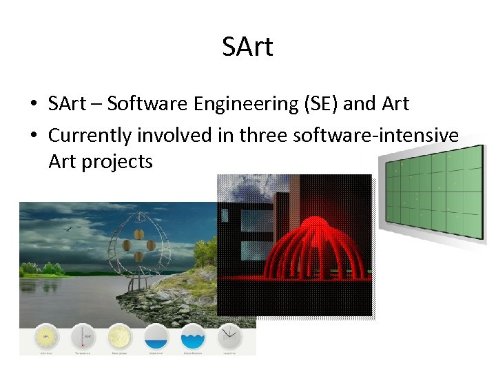 SArt • SArt – Software Engineering (SE) and Art • Currently involved in three