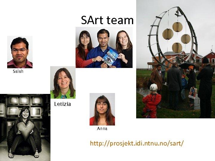 SArt team Salah Letizia Anna http: //prosjekt. idi. ntnu. no/sart/