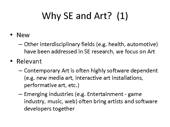 Why SE and Art? (1) • New – Other interdisciplinary fields (e. g. health,