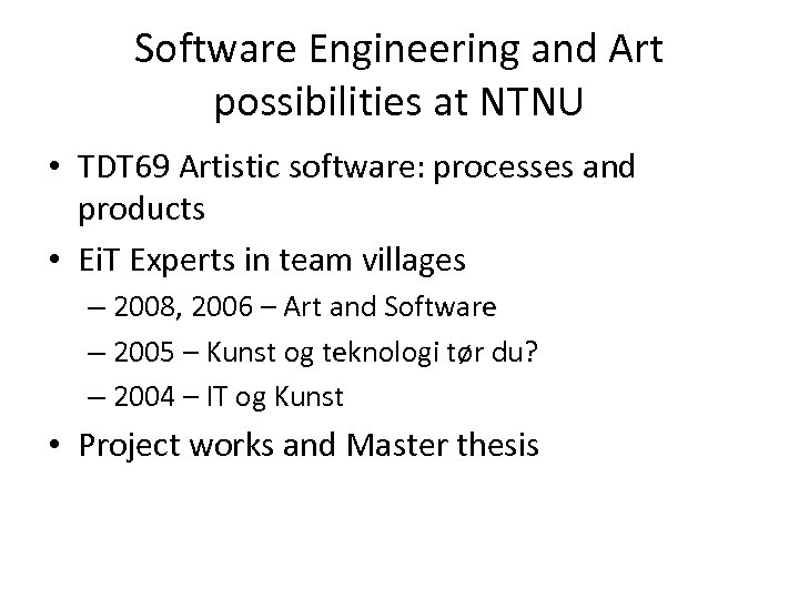 Software Engineering and Art possibilities at NTNU • TDT 69 Artistic software: processes and