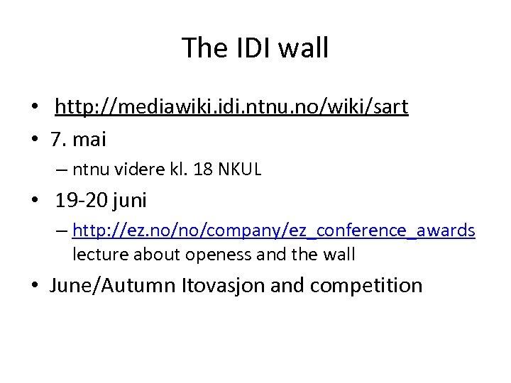The IDI wall • http: //mediawiki. idi. ntnu. no/wiki/sart • 7. mai – ntnu