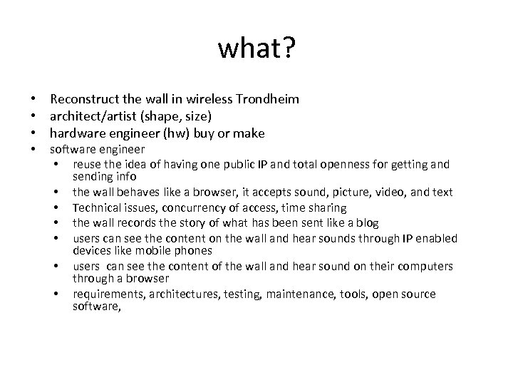 what? • Reconstruct the wall in wireless Trondheim • architect/artist (shape, size) • hardware