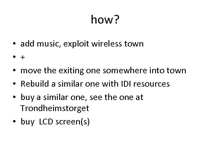 how? add music, exploit wireless town + move the exiting one somewhere into town