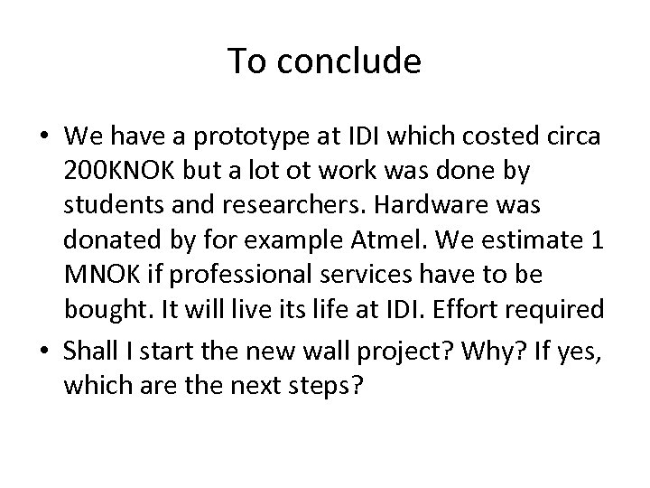 To conclude • We have a prototype at IDI which costed circa 200 KNOK