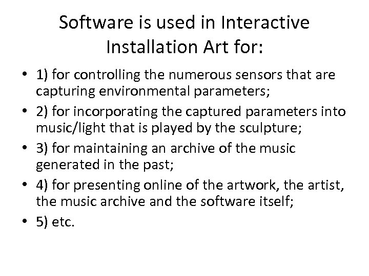 Software is used in Interactive Installation Art for: • 1) for controlling the numerous