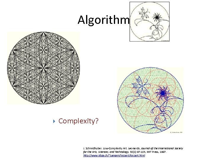 Algorithms • Beauty? Complexity? J. Schmidhuber. Low-Complexity Art. Leonardo, Journal of the International Society