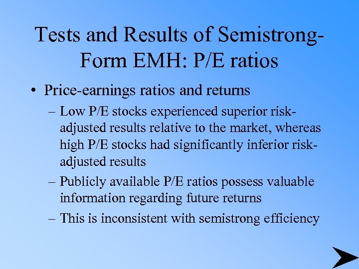 Tests and Results of Semistrong. Form EMH: P/E ratios • Price-earnings ratios and returns