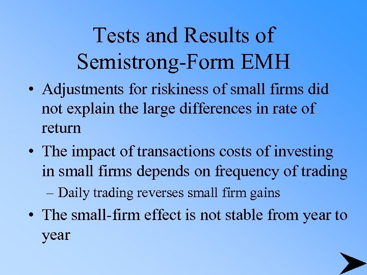 Tests and Results of Semistrong-Form EMH • Adjustments for riskiness of small firms did