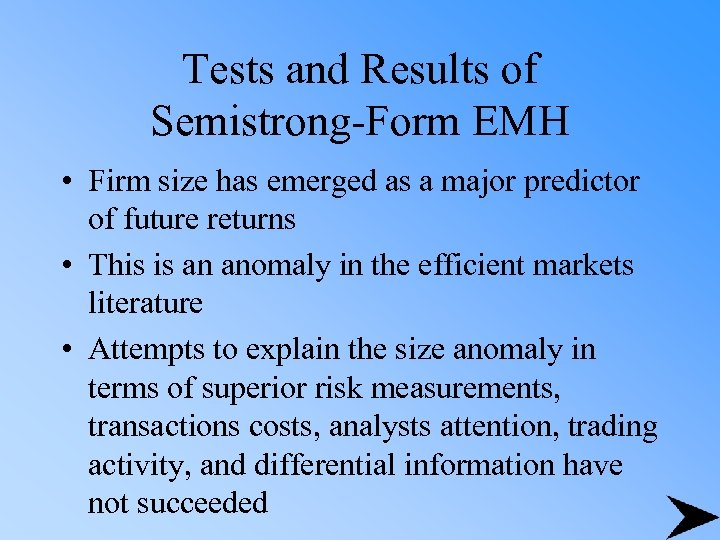 Tests and Results of Semistrong-Form EMH • Firm size has emerged as a major