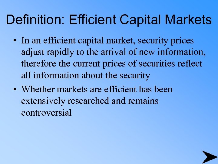 Definition: Efficient Capital Markets • In an efficient capital market, security prices adjust rapidly