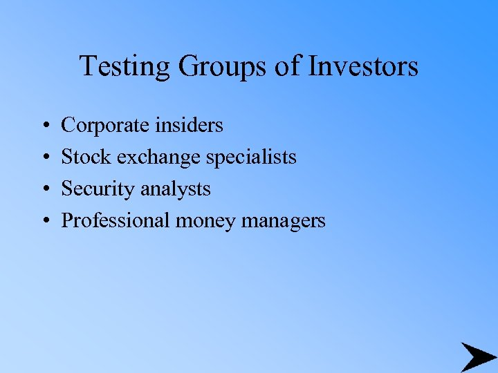 Testing Groups of Investors • • Corporate insiders Stock exchange specialists Security analysts Professional