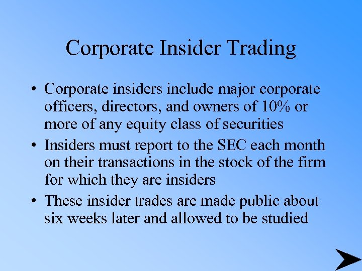 Corporate Insider Trading • Corporate insiders include major corporate officers, directors, and owners of