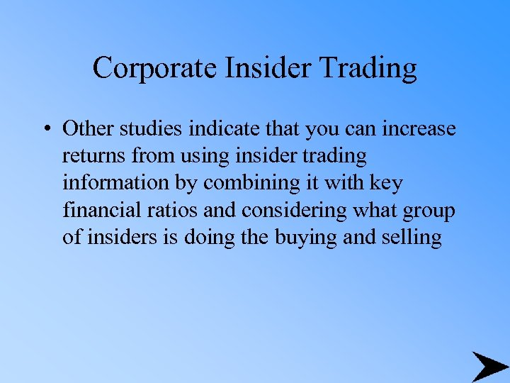 Corporate Insider Trading • Other studies indicate that you can increase returns from using