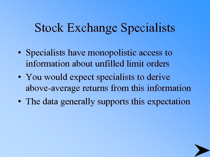 Stock Exchange Specialists • Specialists have monopolistic access to information about unfilled limit orders