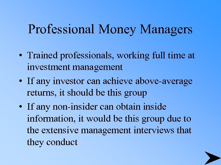 Professional Money Managers • Trained professionals, working full time at investment management • If