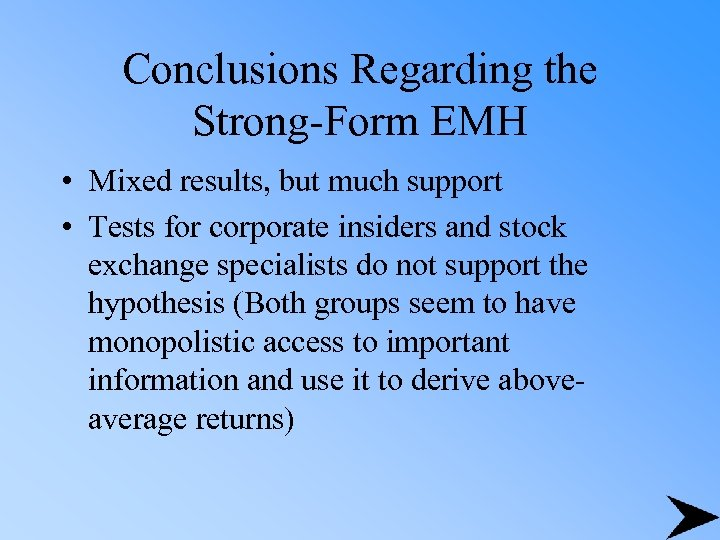 Conclusions Regarding the Strong-Form EMH • Mixed results, but much support • Tests for