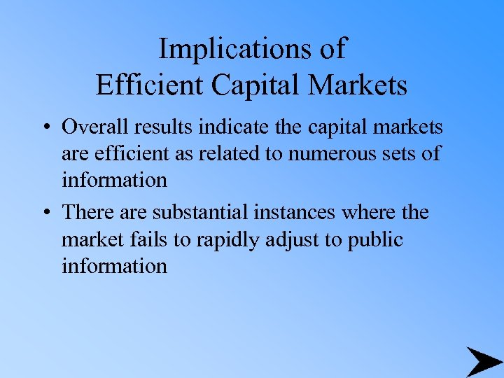 Implications of Efficient Capital Markets • Overall results indicate the capital markets are efficient