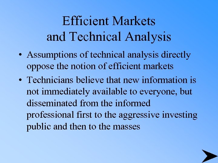 Efficient Markets and Technical Analysis • Assumptions of technical analysis directly oppose the notion