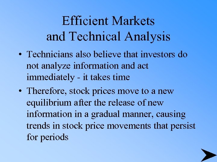 Efficient Markets and Technical Analysis • Technicians also believe that investors do not analyze