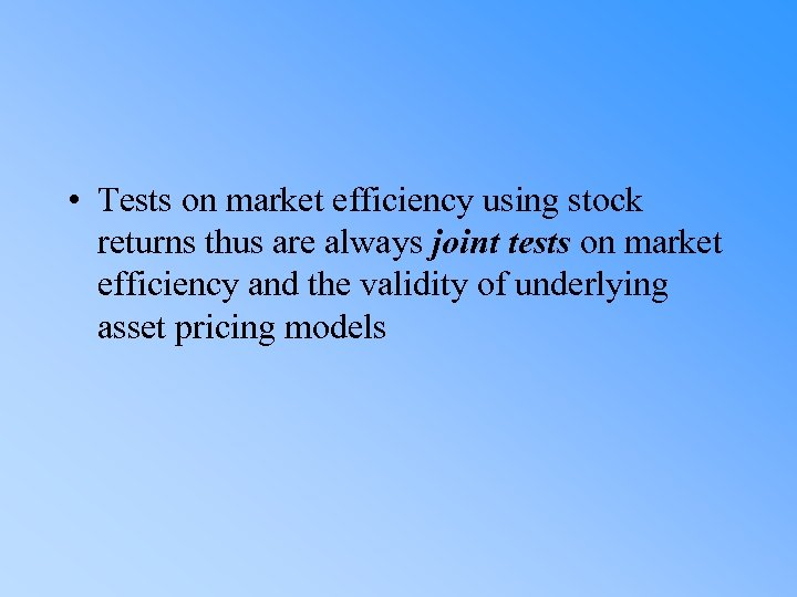 • Tests on market efficiency using stock returns thus are always joint tests