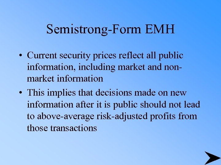 Semistrong-Form EMH • Current security prices reflect all public information, including market and nonmarket