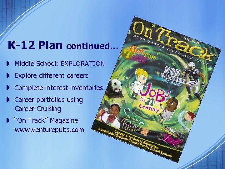 K-12 Plan continued… » Middle School: EXPLORATION » Explore different careers » Complete interest
