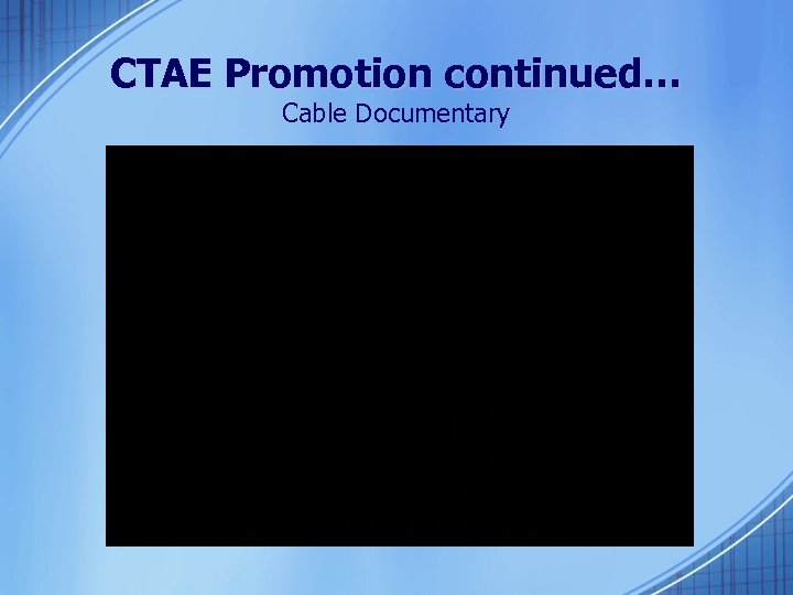 CTAE Promotion continued… Cable Documentary